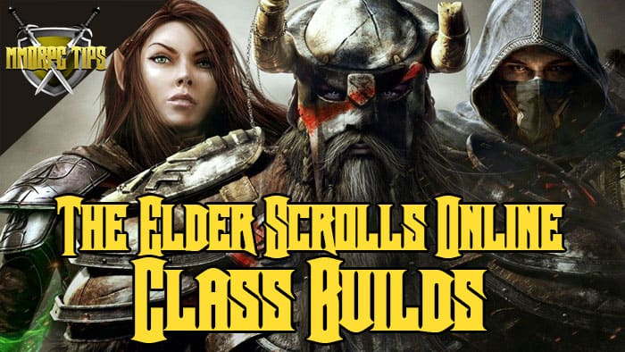 The Elder Scrolls Online Class Builds - MMORPG Tips
