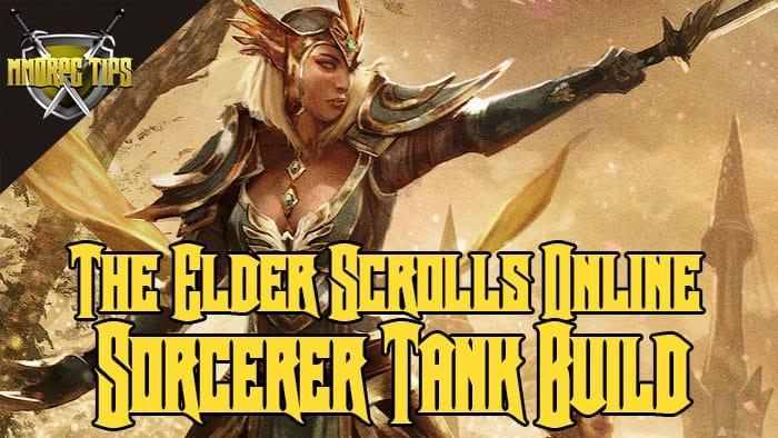 Sorcerer Tank PVE Build - Sorc Tank - ESO Elsweyr - MMORPG Tips